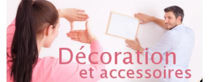 Décoration et accessoires